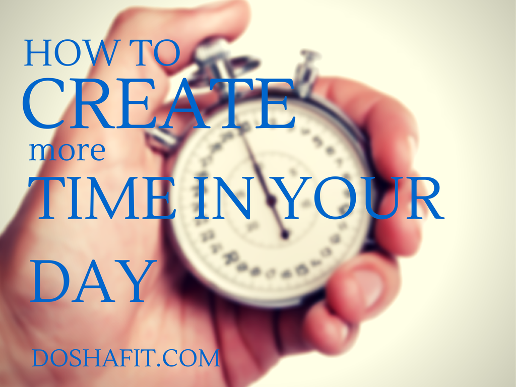 How To Create More Time In Your Day | DoshaFit®