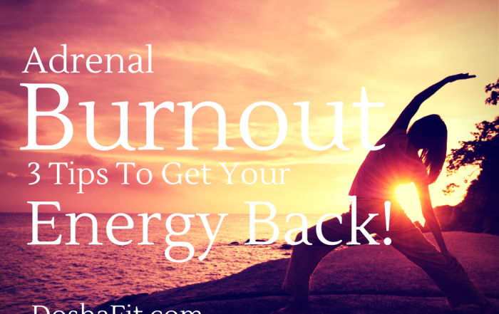 Adrenal Burnout - 3 Tips To Get Your Energy Back | DoshaFit®