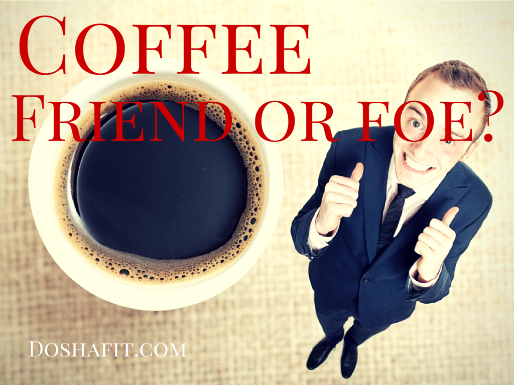 Coffee - Friend Or Foe? | DoshaFit®