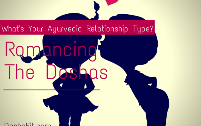 Romancing The Doshas – What is Your Ayurvedic Relationship Type? | DoshaFit®