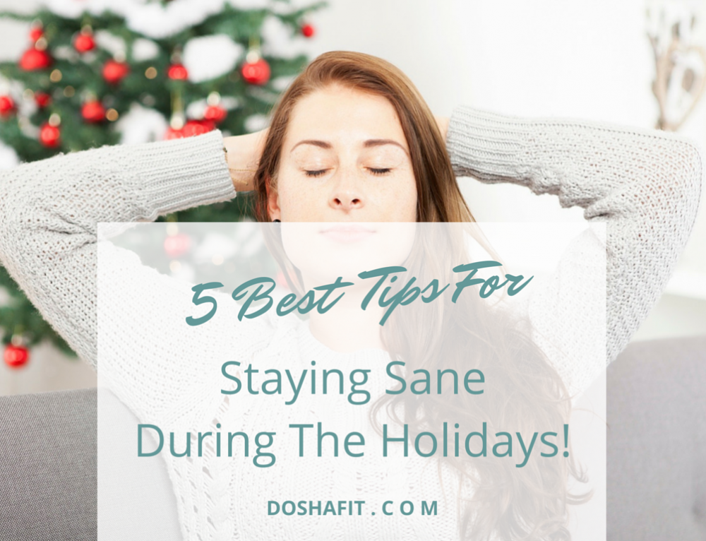 Staying Sane During The Holidays – 5 Best Tips!