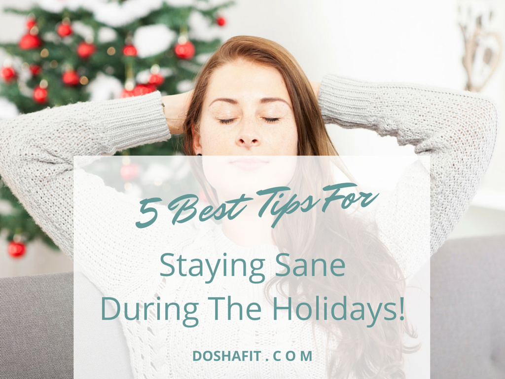 Staying Sane During The Holidays - 5 Best Tips! - by Mona Warner | DoshaFit®