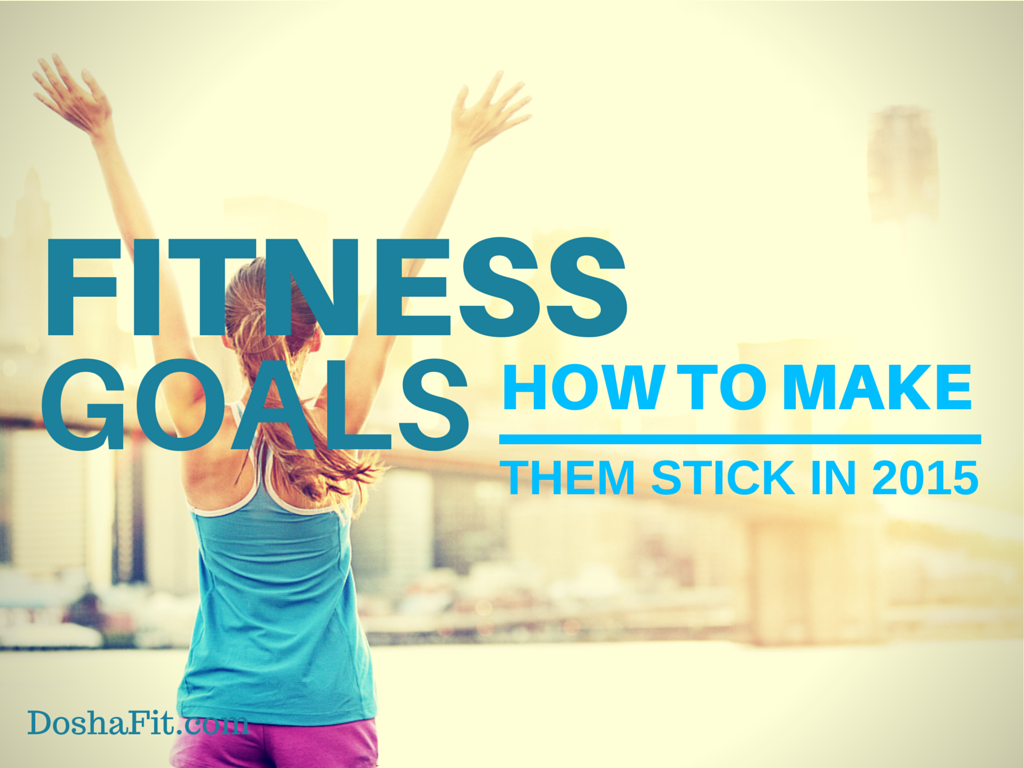 Fitness Goals: How to Make Them Stick in 2015 | DoshaFit®