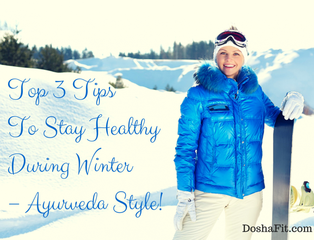 Top 3 Tips To Stay Healthy During Winter – Ayurveda Style