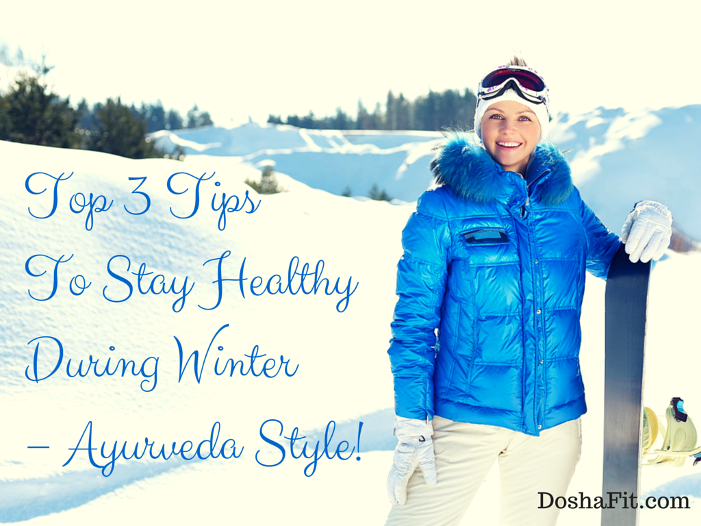 To 3 Tips To Stay Healthy During Winter - Ayurveda Style | DoshaFit® Body.Mind.Fitness