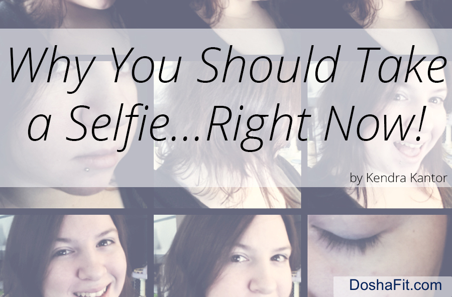 Why You Should Take A Selfie Right Now | DoshaFit®