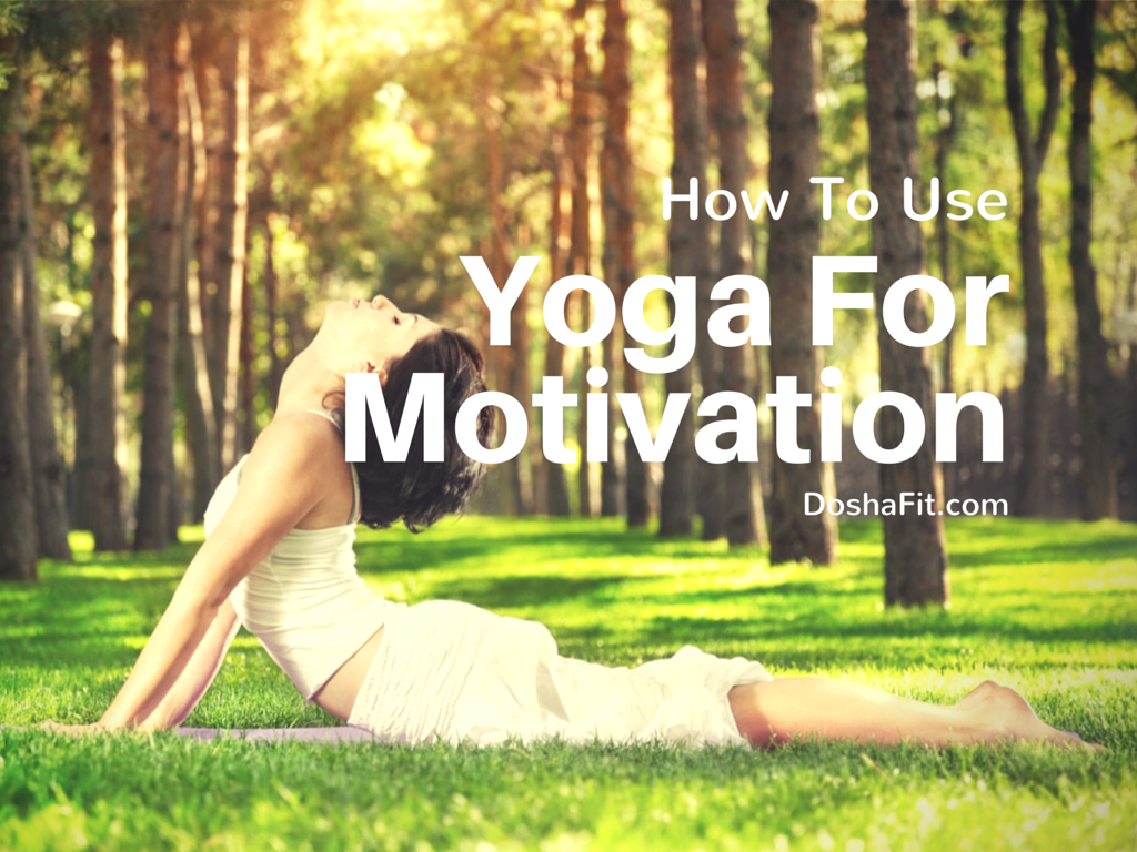 How To Use Yoga For Motivation | DoshaFit® - Yoga-Fitness-Ayurveda