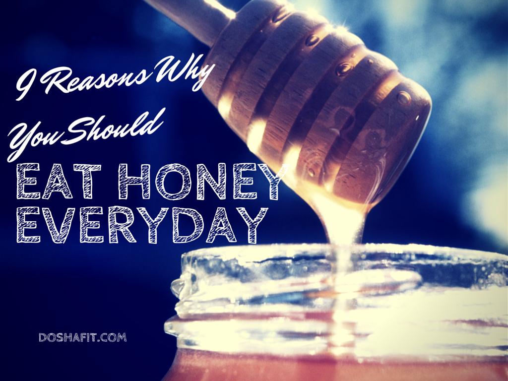 9 Reasons WhyYou Should Eat Honey Everyday | DoshaFit®