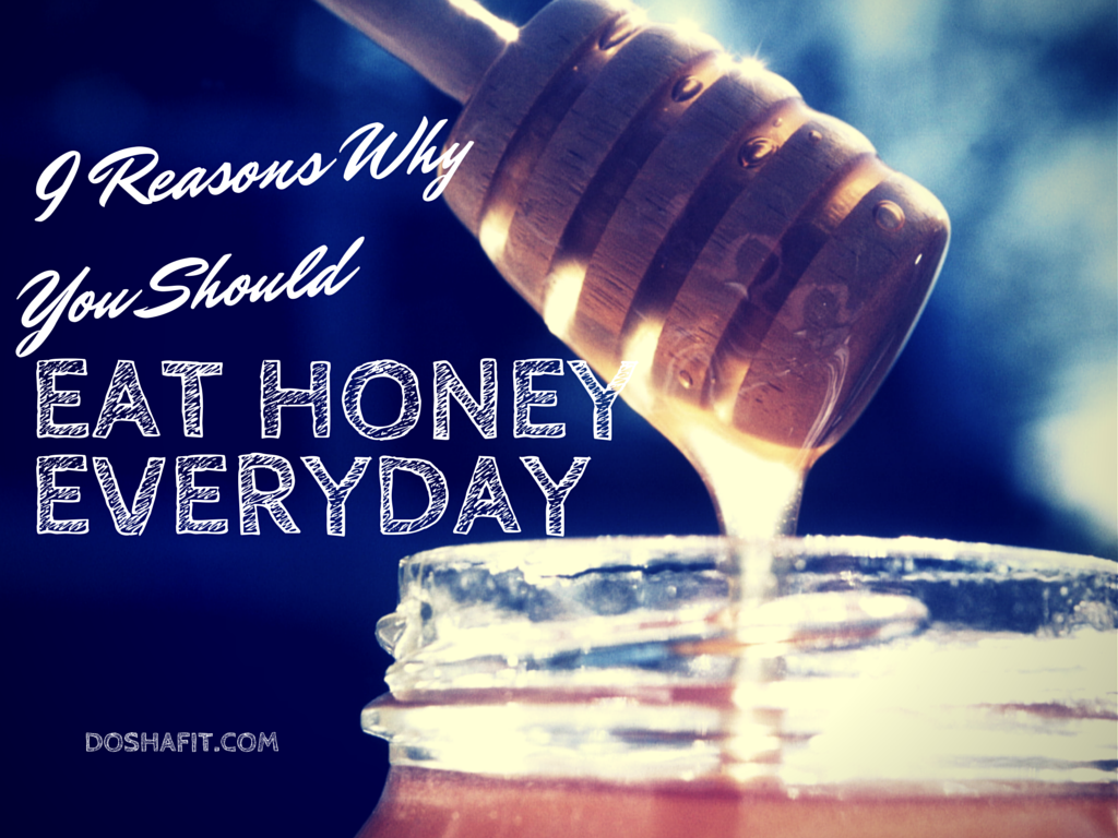 9 Reasons Why You Should Eat Honey Everyday | DoshaFit®