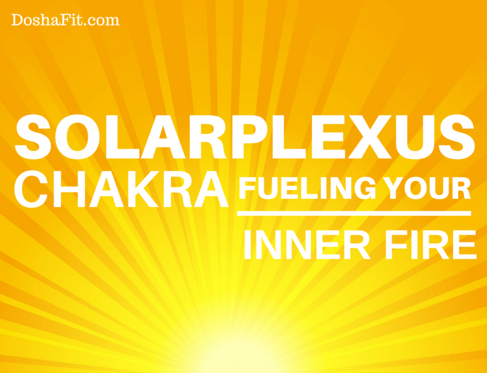 Solar Plexus Chakra:  Fueling Your Inner Fire